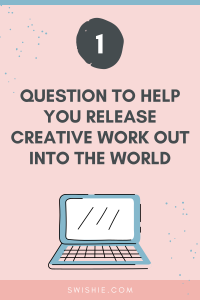 One question to help you release creative work out into the world title with a gray and pink laptop graphic on a pink background